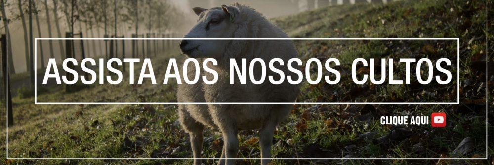 ASSISTA AOS NOSSOS CULTOS